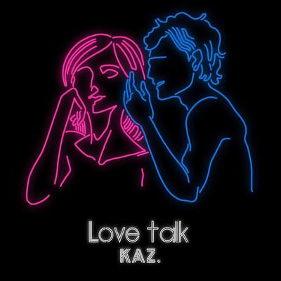 KAZ. 2nd Single「Love talk」配信開始!